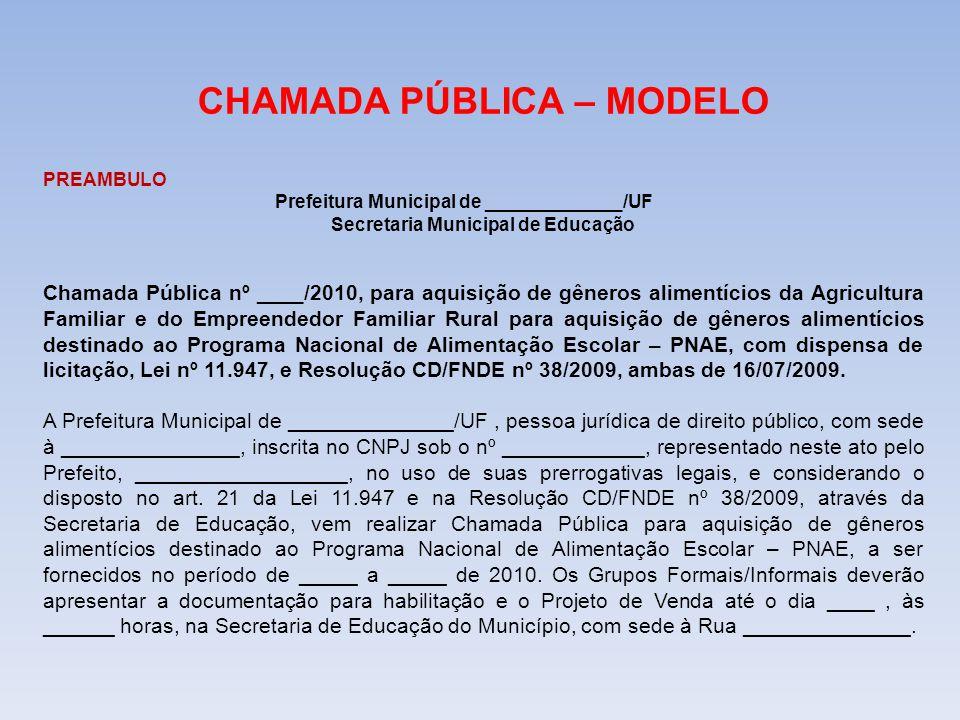 CHAMADA PÚBLICA – MODELO PREAMBULO Prefeitura Municipal de _____________/UF Secretaria Municipal de Educação Chamada Pública nº ____/2010, para aquisi