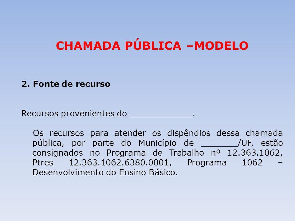 CHAMADA PÚBLICA –MODELO 2. Fonte de recurso Recursos provenientes do ____________. Os recursos para atender os dispêndios dessa chamada pública, por p