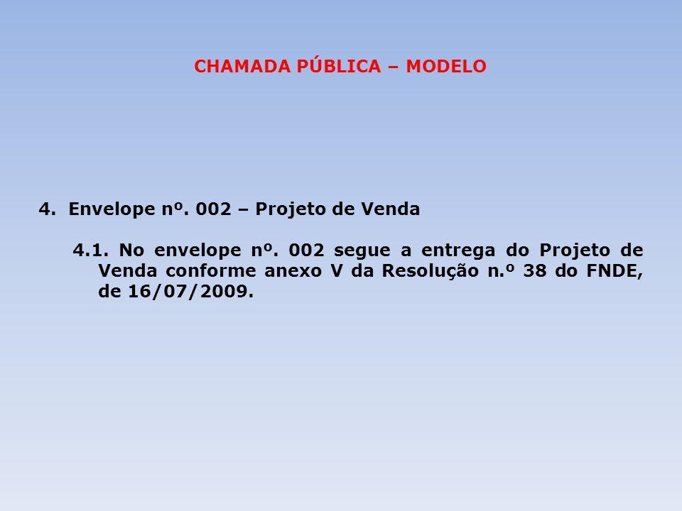 CHAMADA PÚBLICA – MODELO 4. Envelope nº. 002 – Projeto de Venda 4.1. No envelope nº. 002 segue a entrega do Projeto de Venda conforme anexo V da Resol
