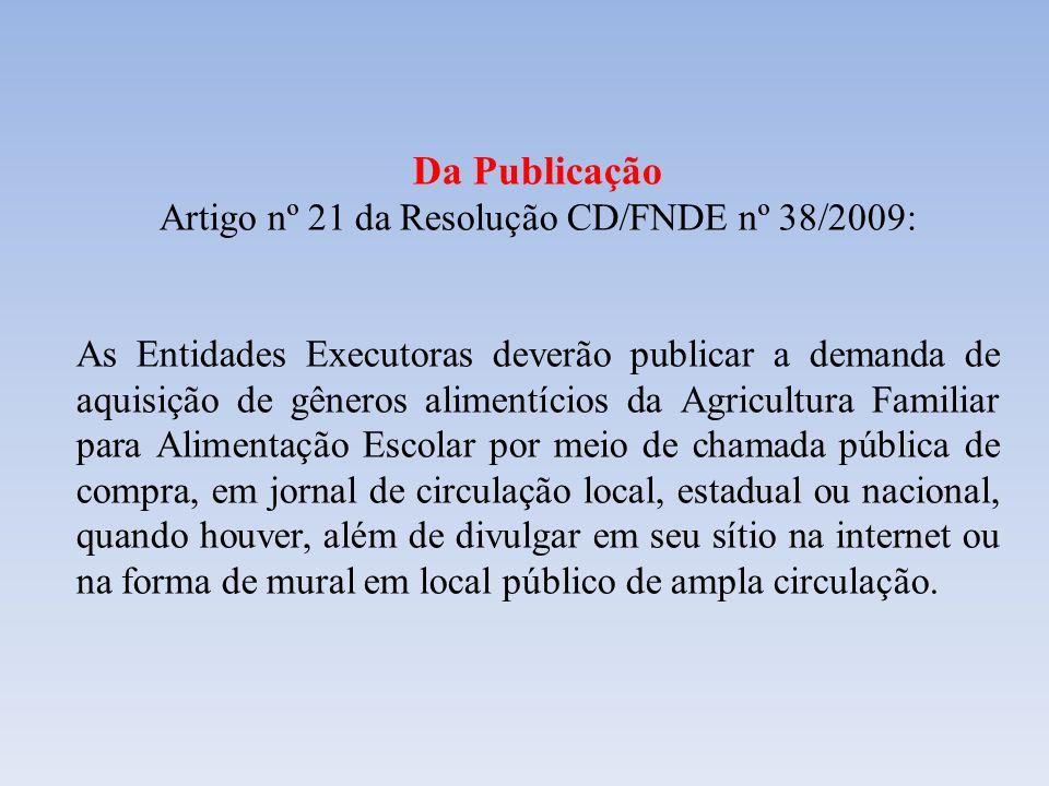Da Publicação Artigo nº 21 da Resolução CD/FNDE nº 38/2009: As Entidades Executoras deverão publicar a demanda de aquisição de gêneros alimentícios da