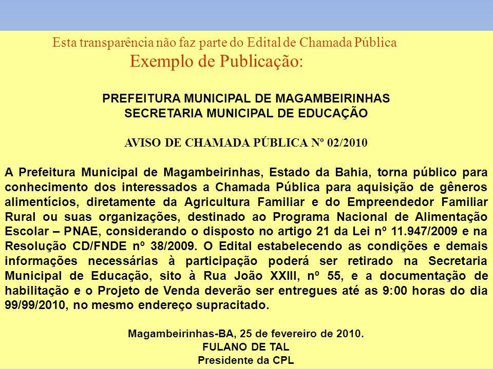 Esta transparência não faz parte do Edital de Chamada Pública Exemplo de Publicação: PREFEITURA MUNICIPAL DE MAGAMBEIRINHAS SECRETARIA MUNICIPAL DE ED
