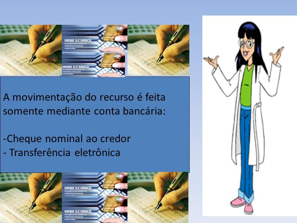 A movimentação do recurso é feita somente mediante conta bancária: -Cheque nominal ao credor - Transferência eletrônica