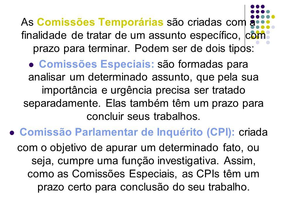 As Comissões Temporárias são criadas com a finalidade de tratar de um assunto específico, com prazo para terminar. Podem ser de dois tipos: Comissões