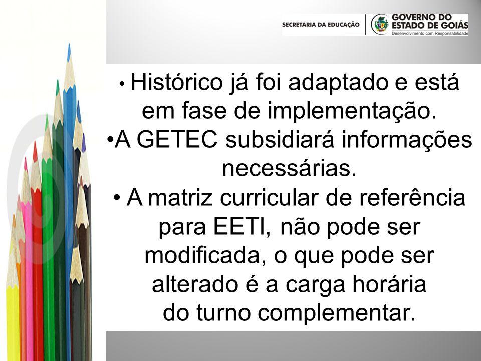 Histórico já foi adaptado e está em fase de implementação. A GETEC subsidiará informações necessárias. A matriz curricular de referência para EETI, nã