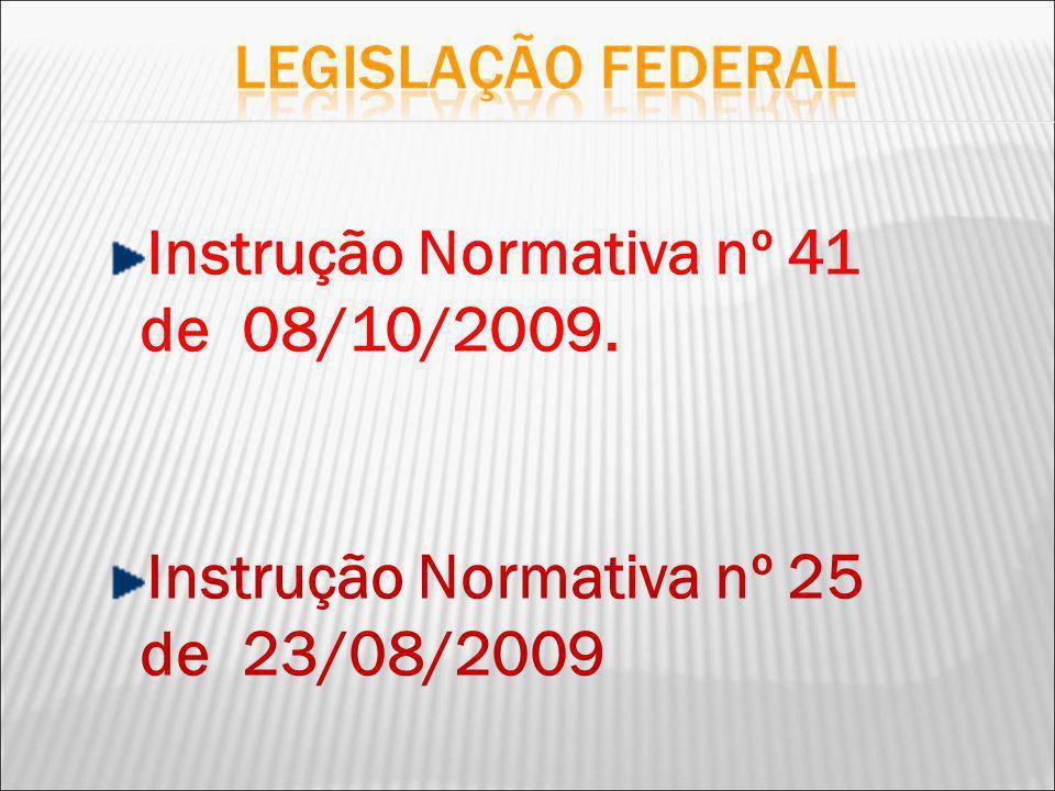 Instrução Normativa nº 41 de 08/10/2009. Instrução Normativa nº 25 de 23/08/2009