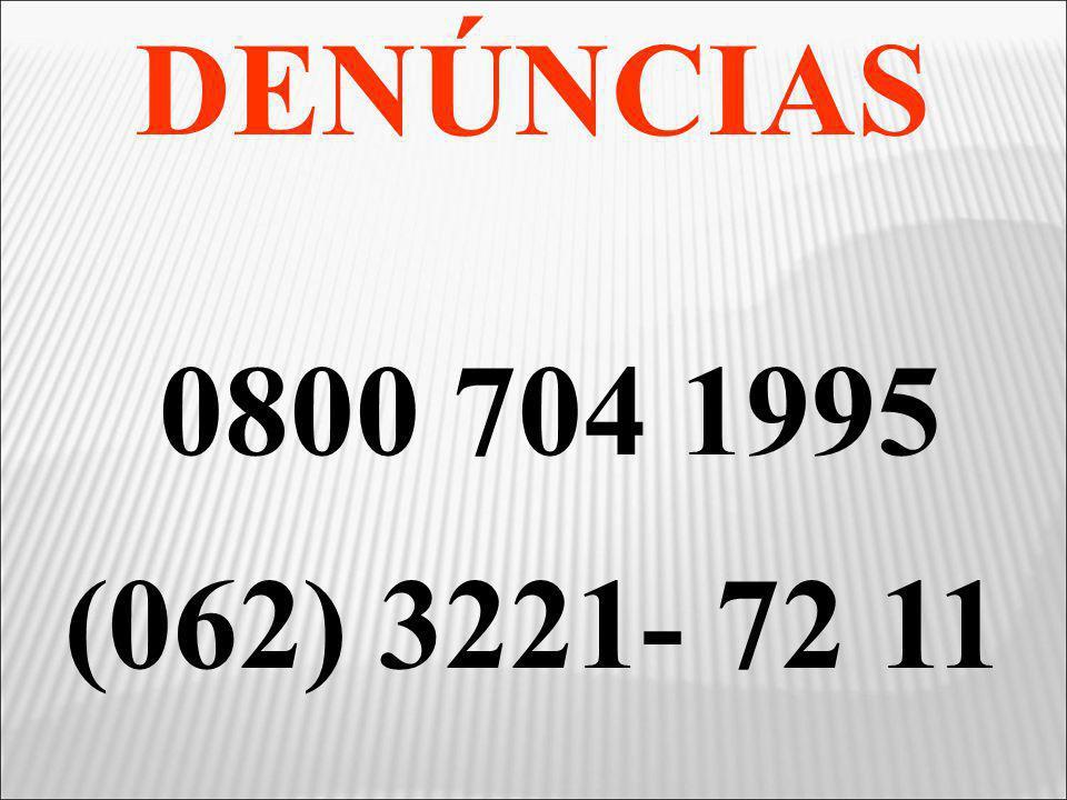 DENÚNCIAS 0800 704 1995 (062) 3221- 72 11