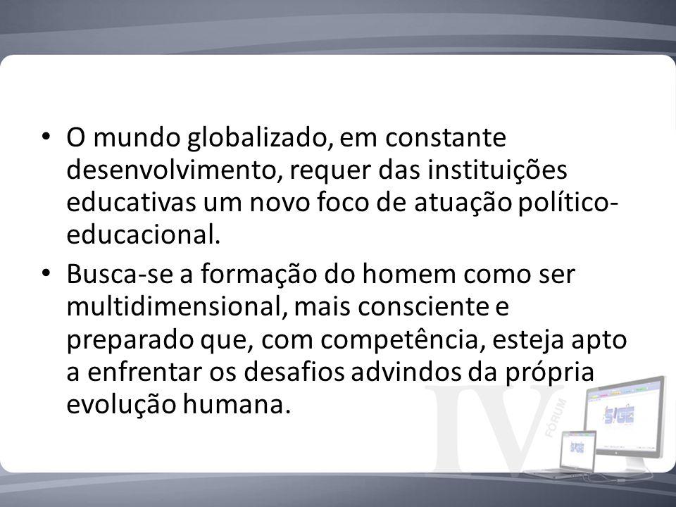 O mundo globalizado, em constante desenvolvimento, requer das instituições educativas um novo foco de atuação político- educacional. Busca-se a formaç