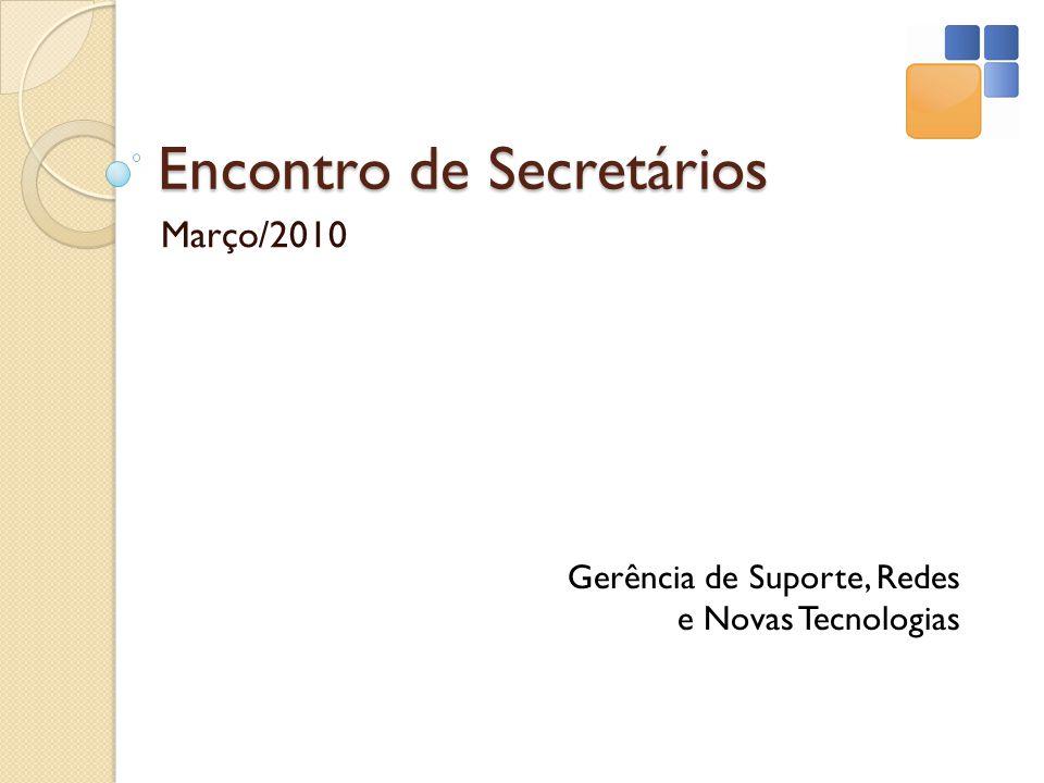 Encontro de Secretários Março/2010 Gerência de Suporte, Redes e Novas Tecnologias