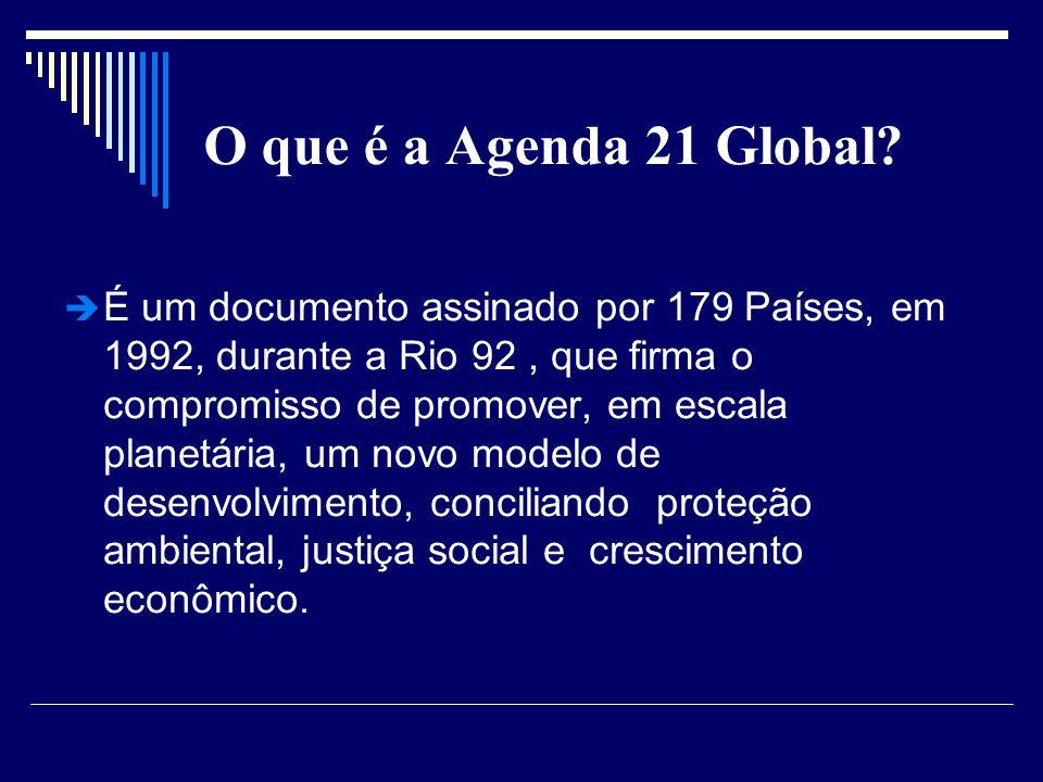 O que é a Agenda 21 Global? É um documento assinado por 179 Países, em 1992, durante a Rio 92, que firma o compromisso de promover, em escala planetár
