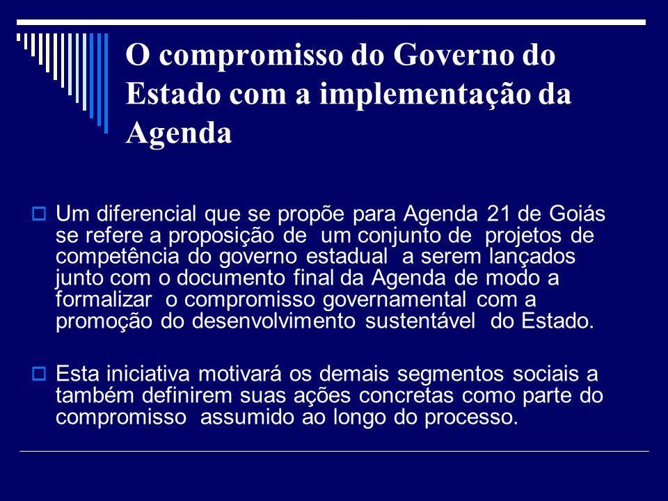 O compromisso do Governo do Estado com a implementação da Agenda Um diferencial que se propõe para Agenda 21 de Goiás se refere a proposição de um con
