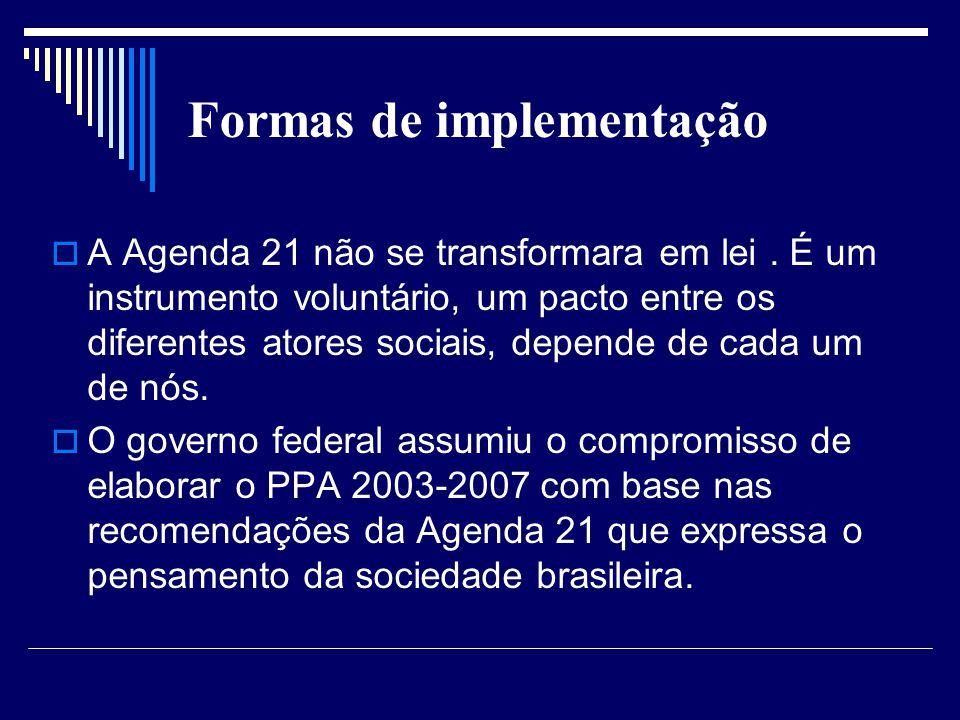 Formas de implementação A Agenda 21 não se transformara em lei. É um instrumento voluntário, um pacto entre os diferentes atores sociais, depende de c
