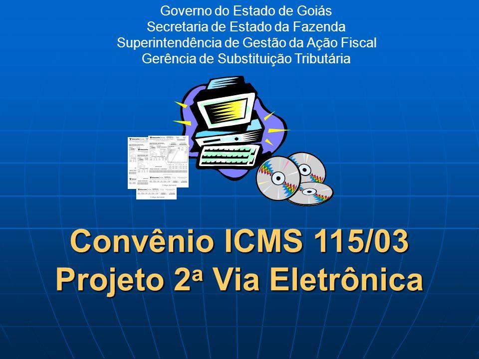 Governo do Estado de Goiás Secretaria de Estado da Fazenda Superintendência de Gestão da Ação Fiscal Gerência de Substituição Tributária Convênio ICMS 115/03 Projeto 2 a Via Eletrônica