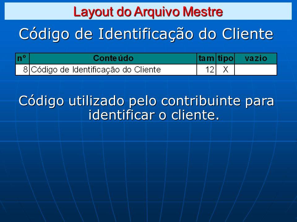Código de Identificação do Cliente Código utilizado pelo contribuinte para identificar o cliente.