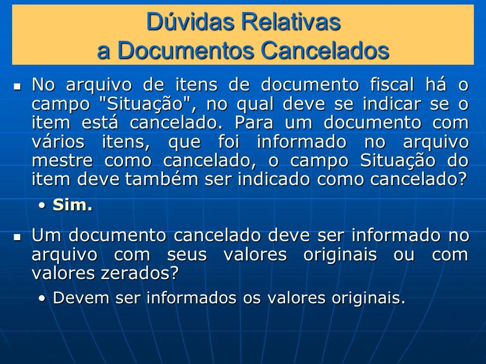 Dúvidas Relativas a Documentos Cancelados No arquivo de itens de documento fiscal há o campo Situação , no qual deve se indicar se o item está cancelado.