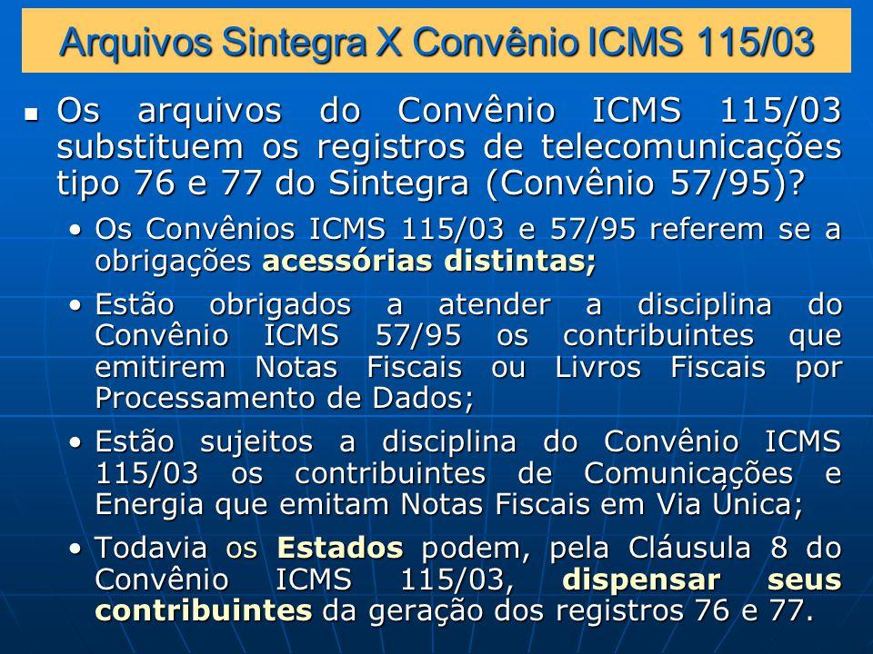 Arquivos Sintegra X Convênio ICMS 115/03 Os arquivos do Convênio ICMS 115/03 substituem os registros de telecomunicações tipo 76 e 77 do Sintegra (Convênio 57/95).