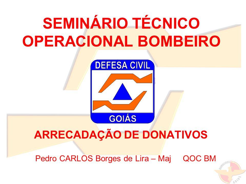 SEMINÁRIO TÉCNICO OPERACIONAL BOMBEIRO ARRECADAÇÃO DE DONATIVOS Pedro CARLOS Borges de Lira – Maj QOC BM