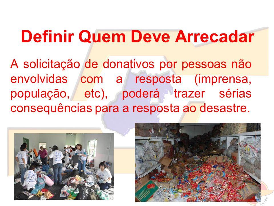 A solicitação de donativos por pessoas não envolvidas com a resposta (imprensa, população, etc), poderá trazer sérias consequências para a resposta ao