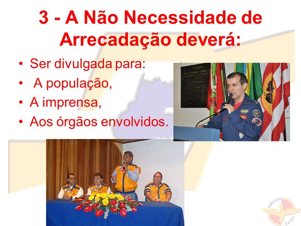3 - A Não Necessidade de Arrecadação deverá: Ser divulgada para: A população, A imprensa, Aos órgãos envolvidos.