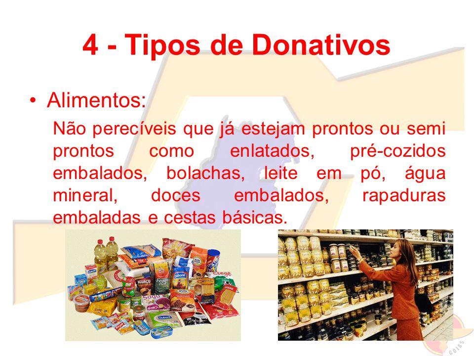 4 - Tipos de Donativos Alimentos: Não perecíveis que já estejam prontos ou semi prontos como enlatados, pré-cozidos embalados, bolachas, leite em pó,