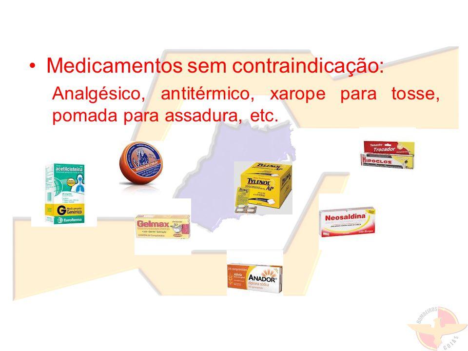 Medicamentos sem contraindicação: Analgésico, antitérmico, xarope para tosse, pomada para assadura, etc.