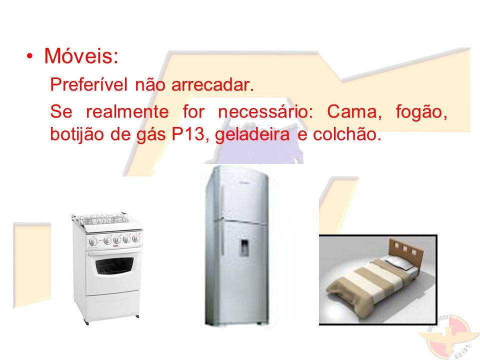 Móveis: Preferível não arrecadar. Se realmente for necessário: Cama, fogão, botijão de gás P13, geladeira e colchão.