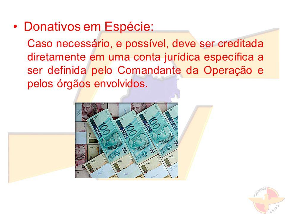 Donativos em Espécie: Caso necessário, e possível, deve ser creditada diretamente em uma conta jurídica específica a ser definida pelo Comandante da O
