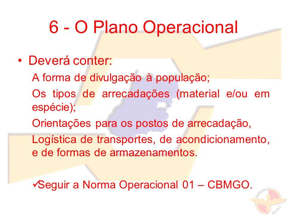 6 - O Plano Operacional Deverá conter: A forma de divulgação à população; Os tipos de arrecadações (material e/ou em espécie); Orientações para os pos