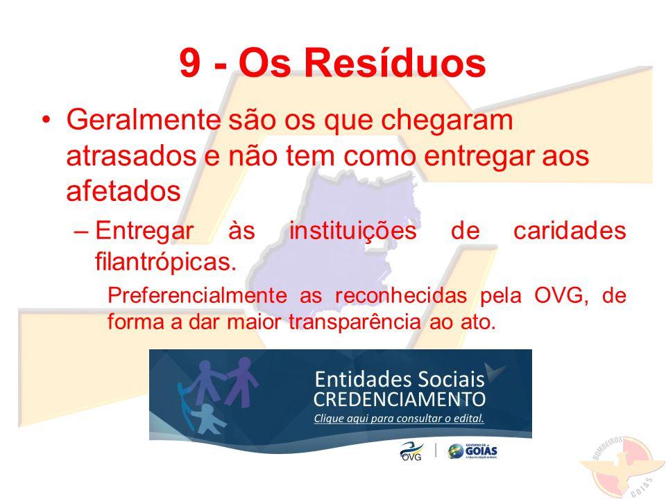 9 - Os Resíduos Geralmente são os que chegaram atrasados e não tem como entregar aos afetados –Entregar às instituições de caridades filantrópicas. Pr