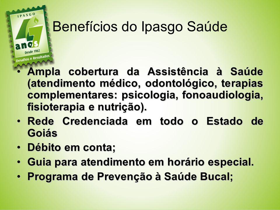 Benefícios do Ipasgo Saúde Ampla cobertura da Assistência à Saúde (atendimento médico, odontológico, terapias complementares: psicologia, fonoaudiolog