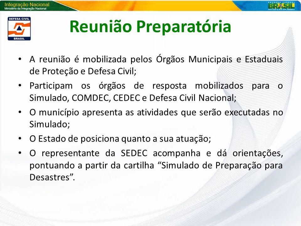 Reunião Preparatória A reunião é mobilizada pelos Órgãos Municipais e Estaduais de Proteção e Defesa Civil; Participam os órgãos de resposta mobilizad