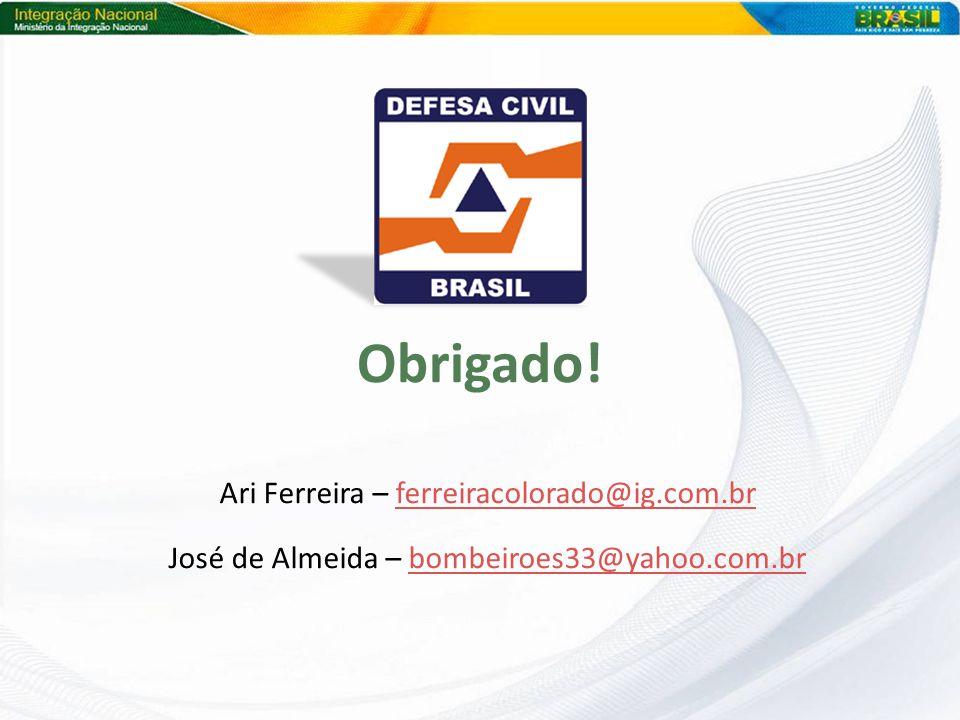 Obrigado! Ari Ferreira – ferreiracolorado@ig.com.brferreiracolorado@ig.com.br José de Almeida – bombeiroes33@yahoo.com.brbombeiroes33@yahoo.com.br