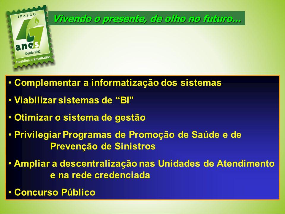 Complementar a informatização dos sistemas Viabilizar sistemas de BI Otimizar o sistema de gestão Privilegiar Programas de Promoção de Saúde e de Prev
