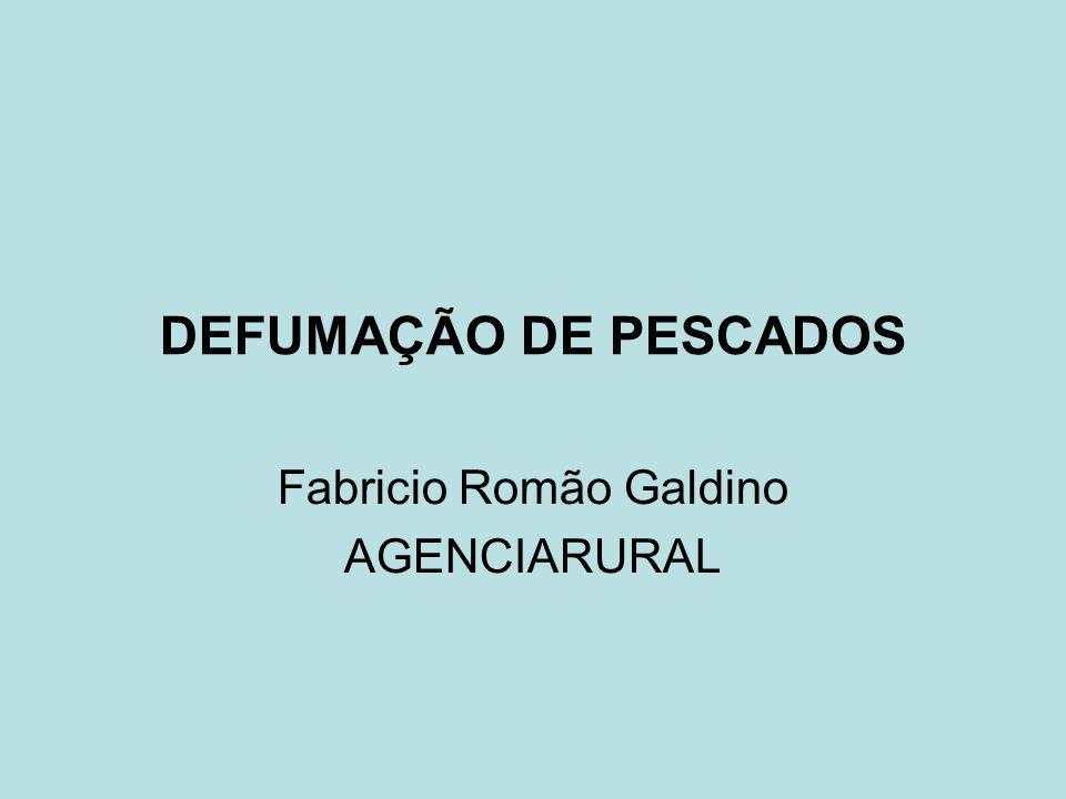 DEFUMAÇÃO DE PESCADOS Fabricio Romão Galdino AGENCIARURAL