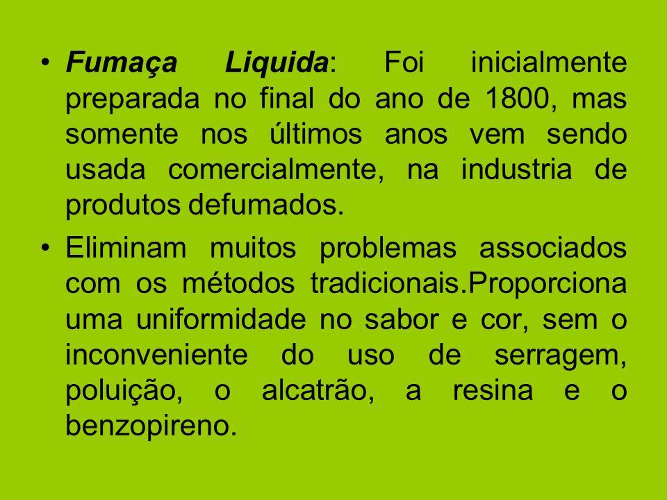 Fumaça Liquida: Foi inicialmente preparada no final do ano de 1800, mas somente nos últimos anos vem sendo usada comercialmente, na industria de produ
