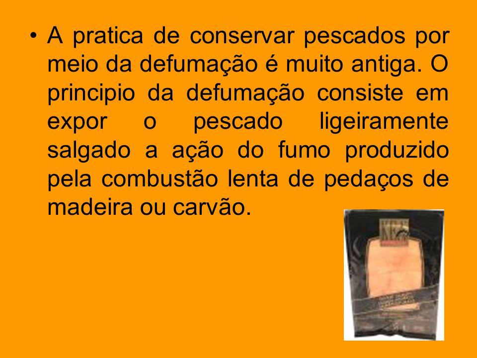 A pratica de conservar pescados por meio da defumação é muito antiga. O principio da defumação consiste em expor o pescado ligeiramente salgado a ação