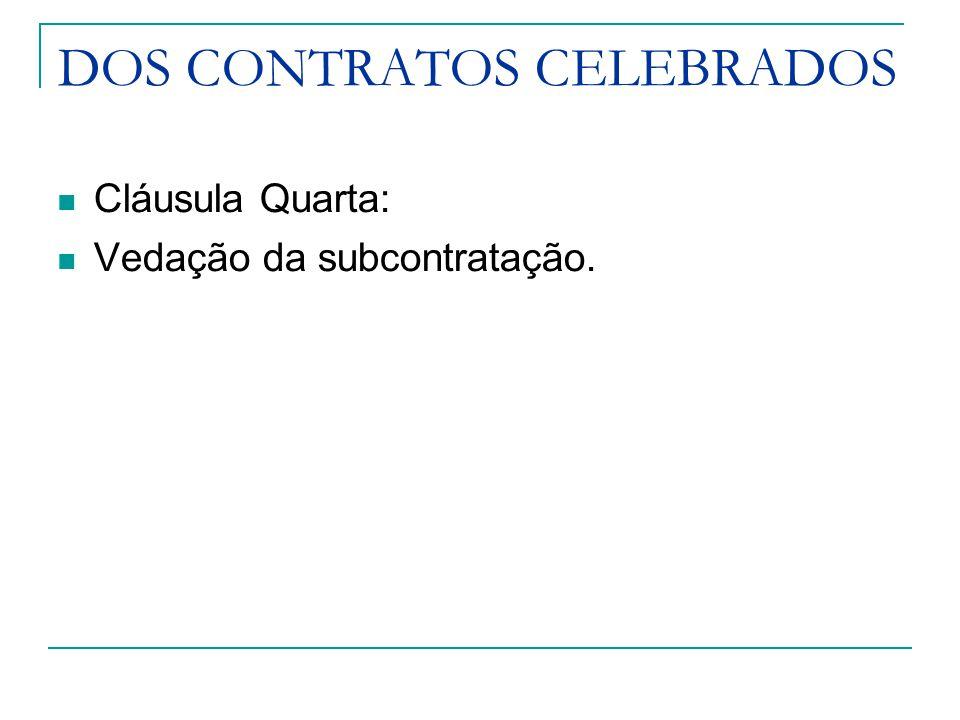 DOS CONTRATOS CELEBRADOS Cláusula Quarta: Vedação da subcontratação.