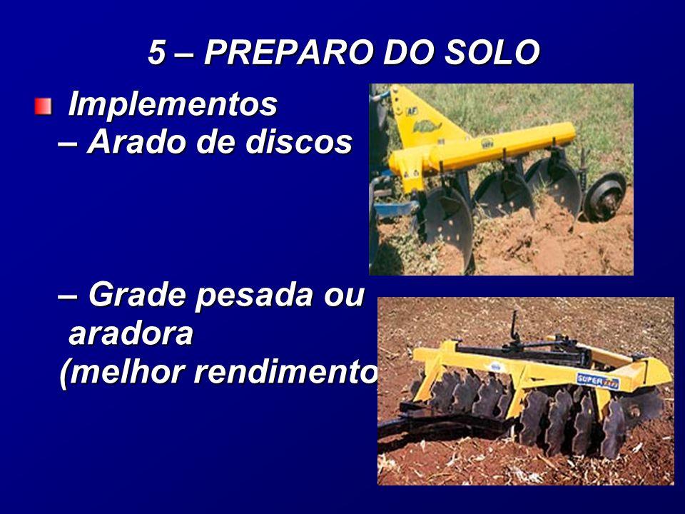 Implementos – Arado de discos – Grade pesada ou aradora (melhor rendimento) Implementos – Arado de discos – Grade pesada ou aradora (melhor rendimento) 5 – PREPARO DO SOLO