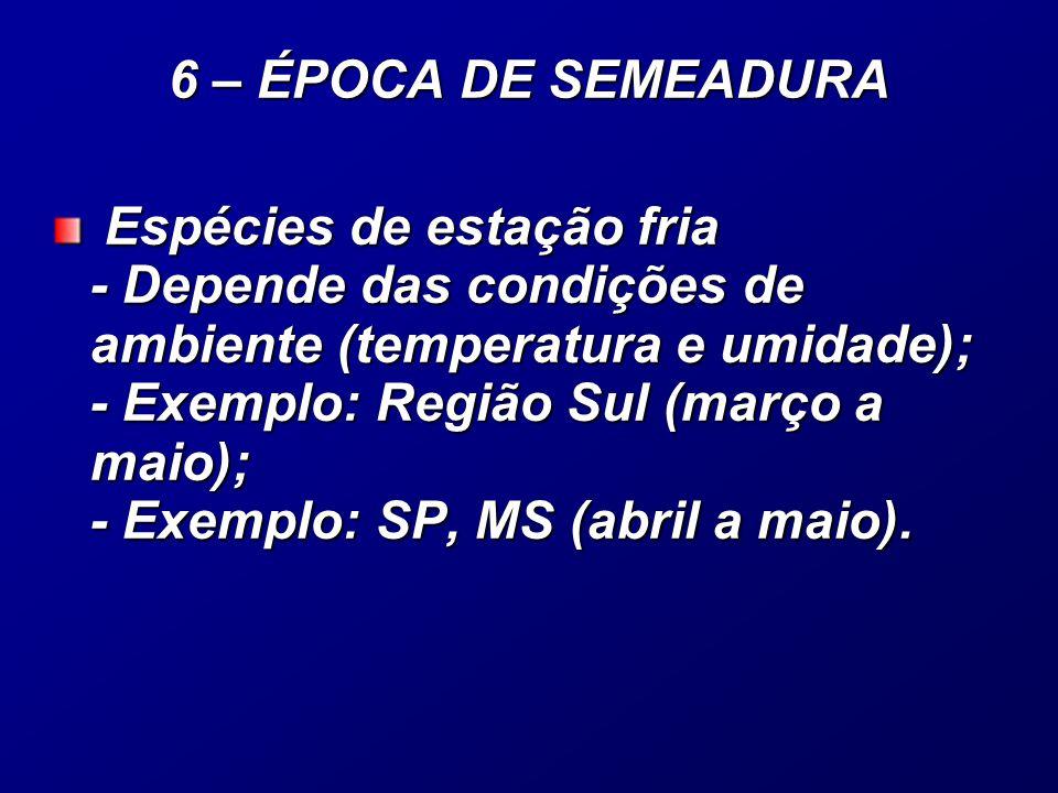 Espécies de estação fria - Depende das condições de ambiente (temperatura e umidade); - Exemplo: Região Sul (março a maio); - Exemplo: SP, MS (abril a maio).