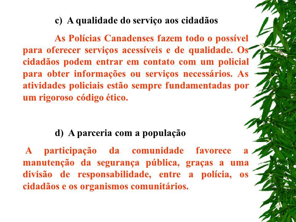 a) A presença familiar dos policiais Os patrulheiros e investigadores são designados num setor geográfico em longo prazo. As ações são constantes em u