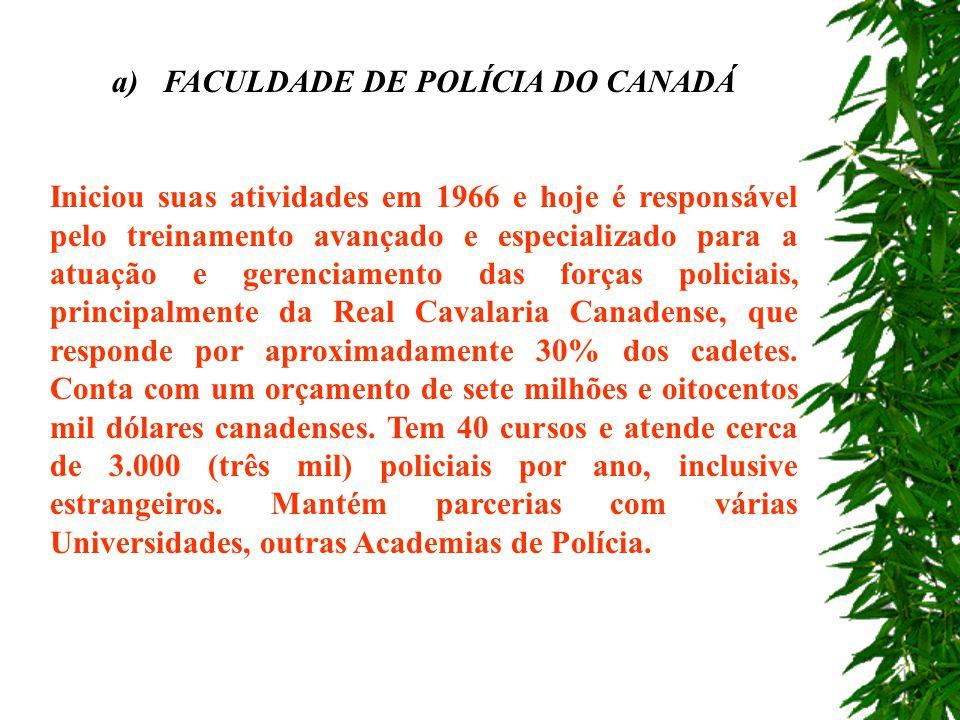 1 A FORMAÇÃO POLICIAL NO CANADÁ É BASICAMENTE DIVIDIDA EM DUAS GRANDES ESCOLAS DE FORMAÇÃO POLICIAL : a) Faculdade de Polícia do Canadá; b) Escola Nac