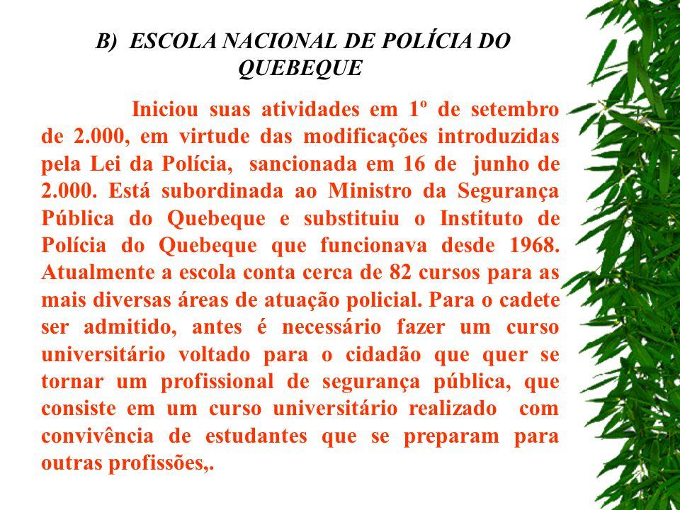 a) FACULDADE DE POLÍCIA DO CANADÁ Iniciou suas atividades em 1966 e hoje é responsável pelo treinamento avançado e especializado para a atuação e gere