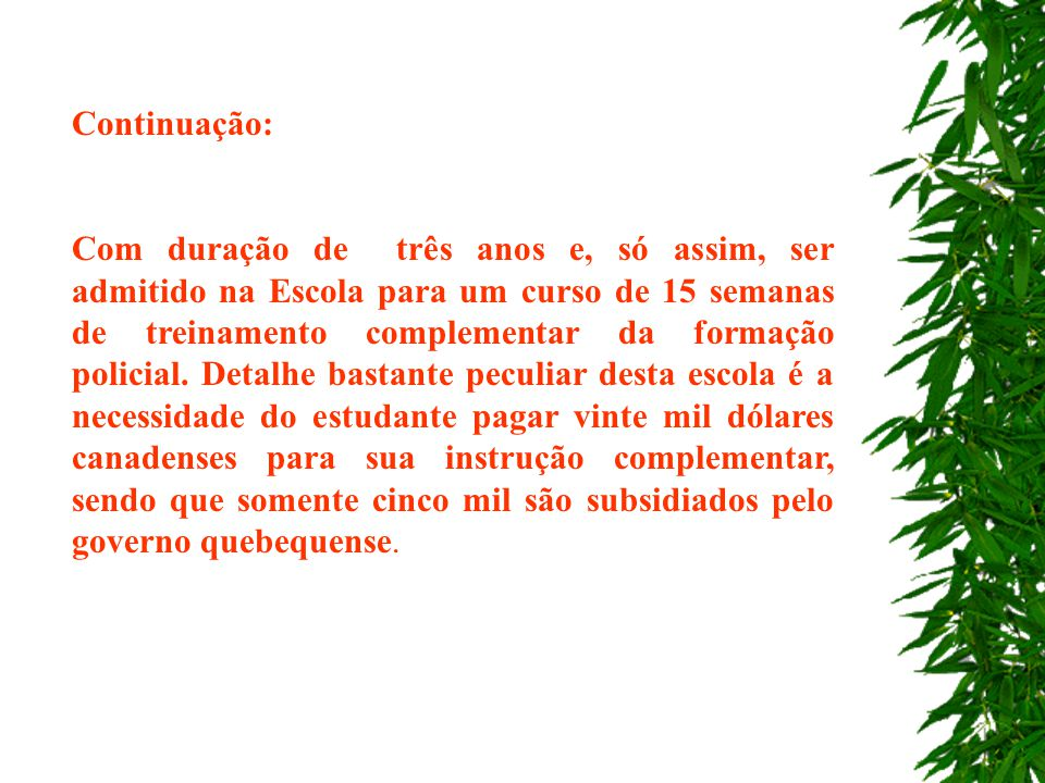 B) ESCOLA NACIONAL DE POLÍCIA DO QUEBEQUE Iniciou suas atividades em 1º de setembro de 2.000, em virtude das modificações introduzidas pela Lei da Pol