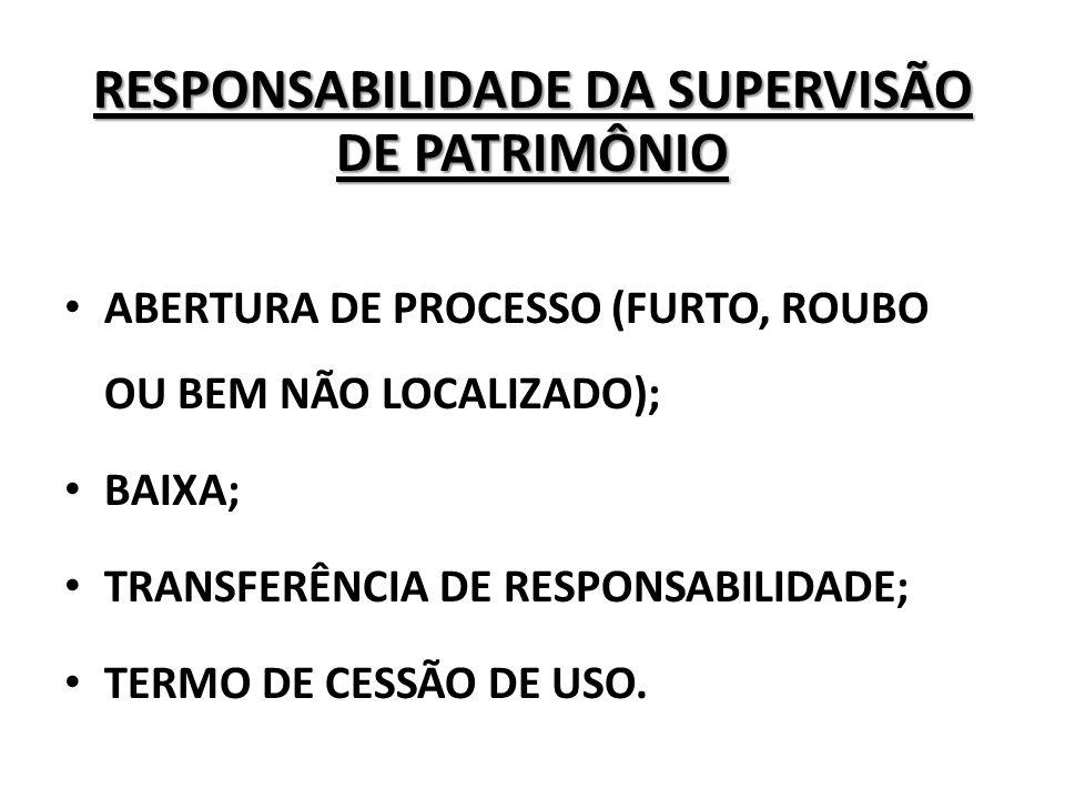 RESPONSABILIDADE DA SUPERVISÃO DE PATRIMÔNIO ABERTURA DE PROCESSO (FURTO, ROUBO OU BEM NÃO LOCALIZADO); BAIXA; TRANSFERÊNCIA DE RESPONSABILIDADE; TERM
