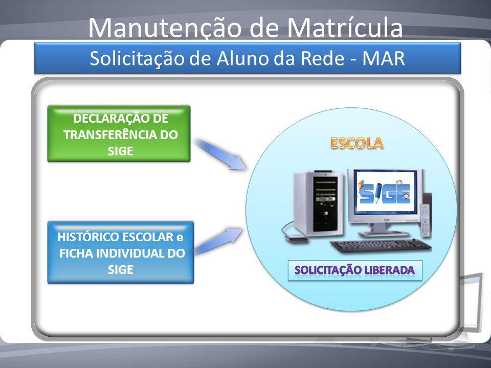 Manutenção de Matrícula Solicitação de Aluno da Rede - MAR DECLARAÇÃO DE TRANSFERÊNCIA DO SIGE HISTÓRICO ESCOLAR e FICHA INDIVIDUAL DO SIGE