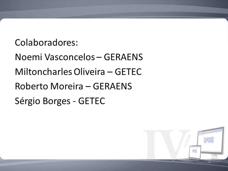 Colaboradores: Noemi Vasconcelos – GERAENS Miltoncharles Oliveira – GETEC Roberto Moreira – GERAENS Sérgio Borges - GETEC