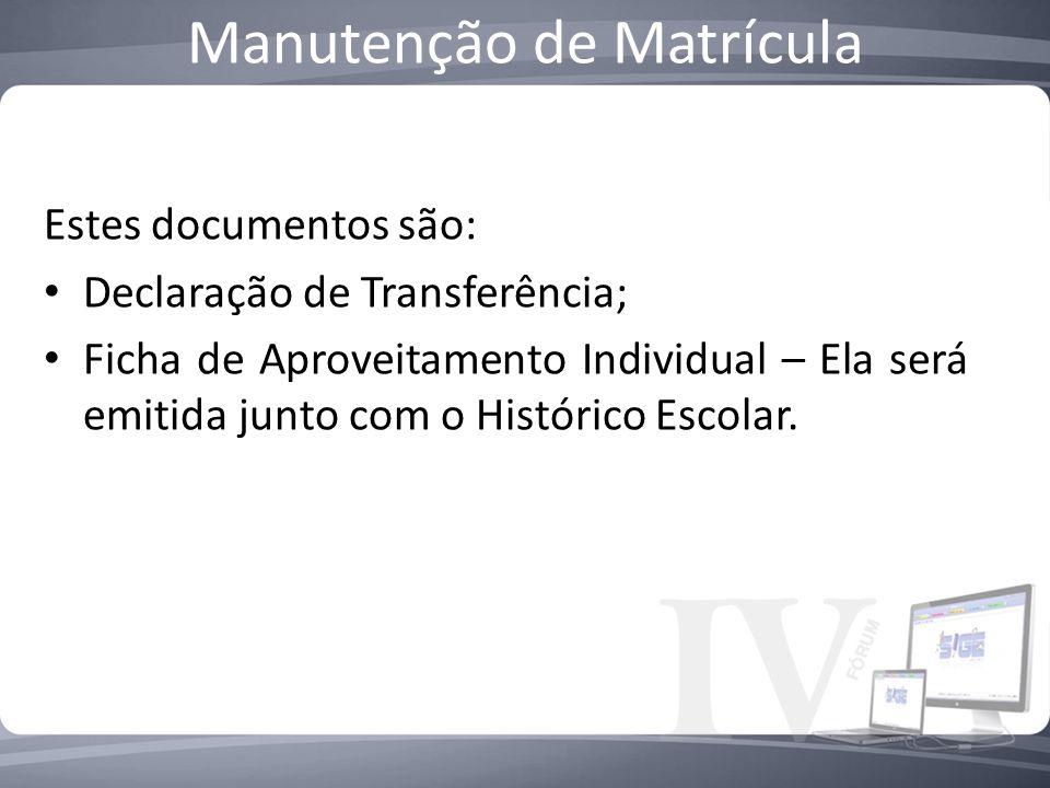 Manutenção de Matrícula Estes documentos são: Declaração de Transferência; Ficha de Aproveitamento Individual – Ela será emitida junto com o Histórico