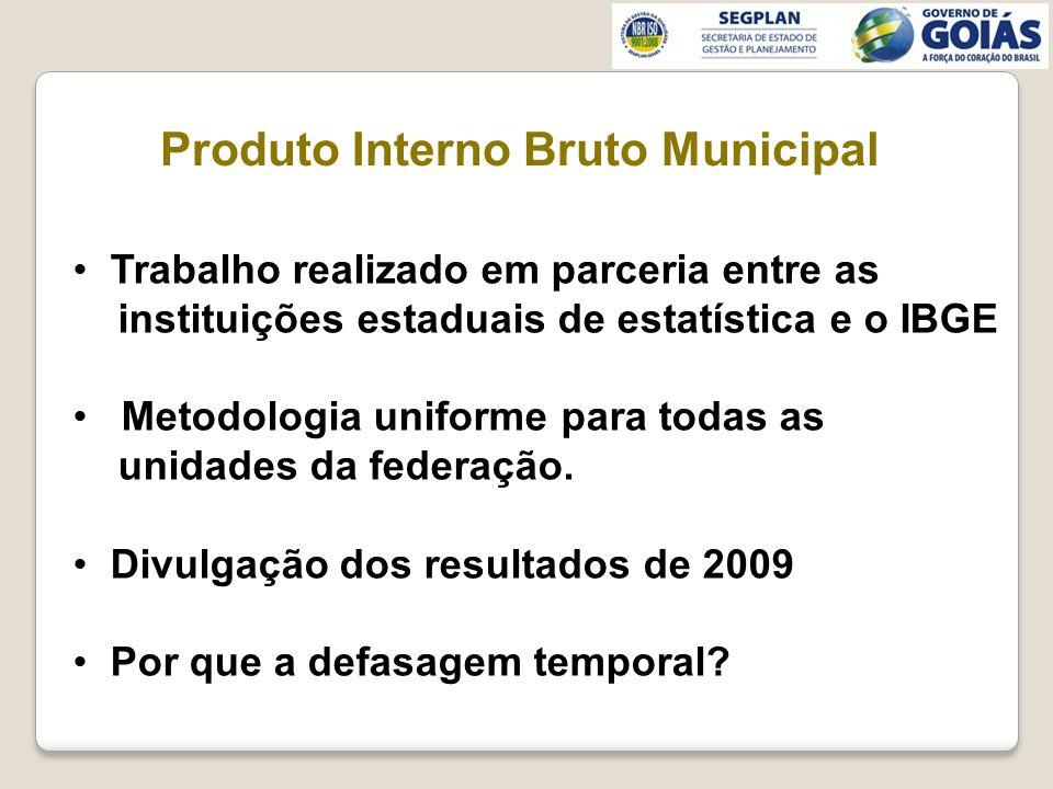 Produto Interno Bruto Municipal Trabalho realizado em parceria entre as instituições estaduais de estatística e o IBGE Metodologia uniforme para todas as unidades da federação.