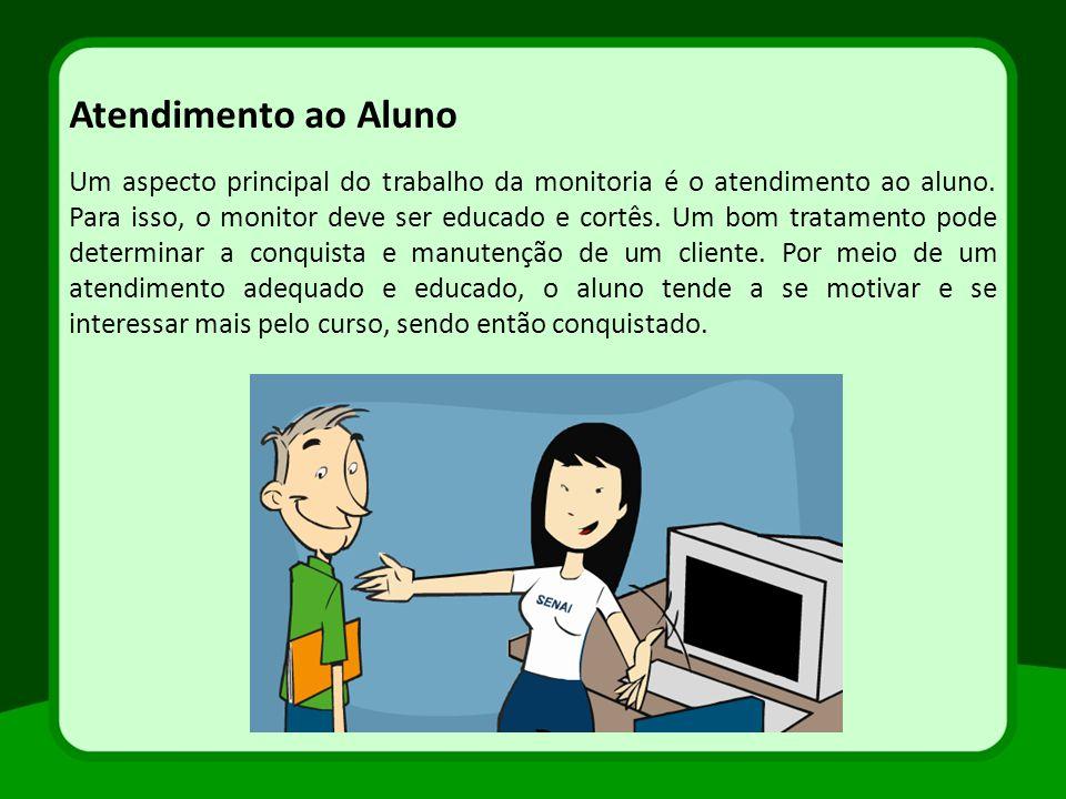 Um aspecto principal do trabalho da monitoria é o atendimento ao aluno. Para isso, o monitor deve ser educado e cortês. Um bom tratamento pode determi