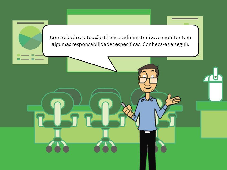 Com relação a atuação técnico-administrativa, o monitor tem algumas responsabilidades específicas. Conheça-as a seguir.