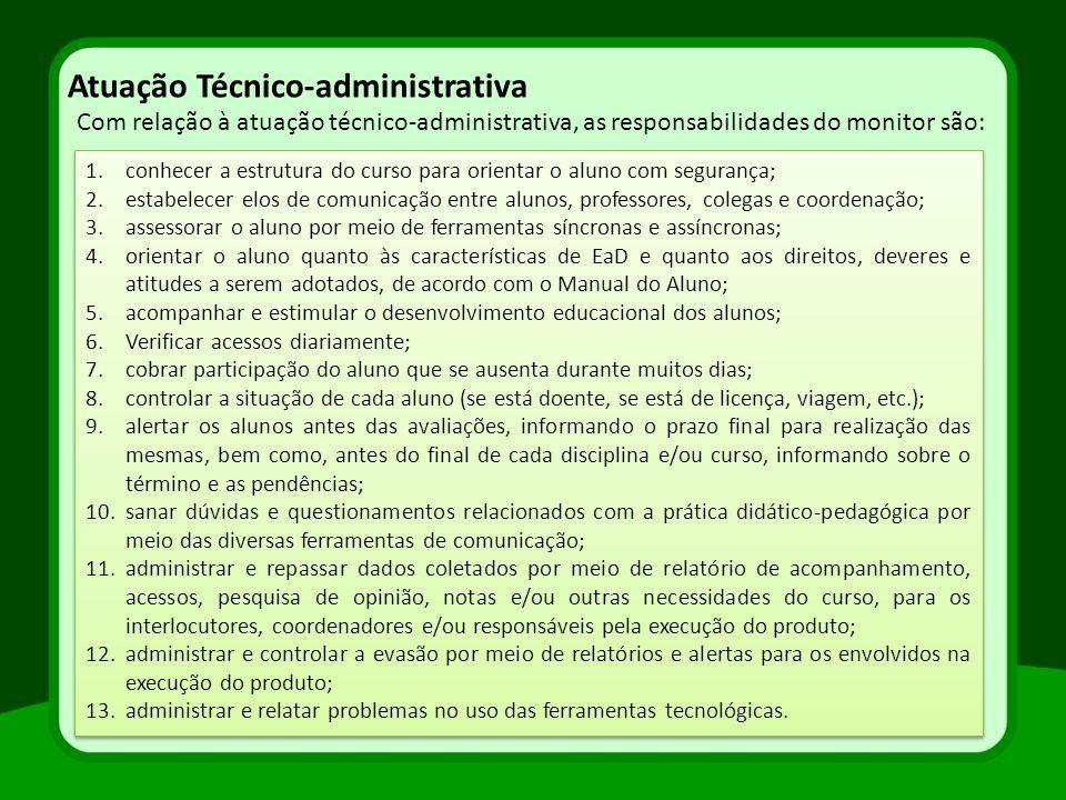 Atuação Técnico-administrativa Com relação à atuação técnico-administrativa, as responsabilidades do monitor são: 1.conhecer a estrutura do curso para